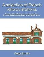 A selection of French railway stations.: Drawings of station buildings from standard gauge lines. Dessins des bâtiments de gare à partir de lignes de voie normale.
