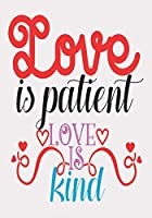 Love is patient love is kind: great girlfriend gift: Romantic  Journal or Planner loving gift for girlfriend, Elegant notebook special gift for girlfriend 100 pages 7 x 10 chic graphics designs (best gift for girlfriend)
