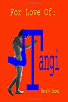 For Love of:  Tangi