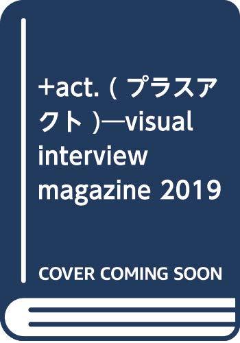 +act. ( プラスアクト )―visual interview magazine 2019年 7月