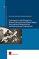 Convergences and Divergences Between International Human Rights, International Humanitarian and International Criminal Law (Supranational Criminal Law: Capita Selecta)