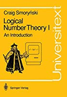 Logical Number Theory I: An Introduction (Universitext) (Vol 1)