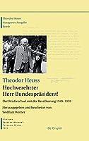 Hochverehrter Herr Bundesprasident!: Der Briefwechsel mit der Bevolkerung 1949-1959 (Theodor Heuss)