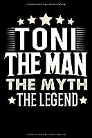 Notizbuch: Toni The Man The Myth The Legend (120 gepunktete Seiten als u.a. Tagebuch, Reisetagebuch fuer Vater, Ehemann, Freund, Kumpe, Bruder, Onkel und mehr)