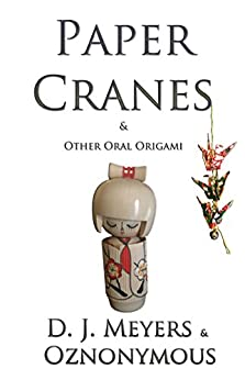 Paper Cranes: (& Other Oral Origami) by [Meyers, D J, Oznonymous]