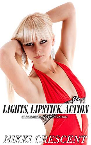 LIGHTS, LIPSTICK, ACTION: Crossdressing, Feminization (English Edition)
