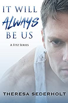 It Will Always Be Us (A Fitz Series Book 3) by [Sederholt, Theresa]