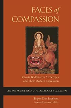 Faces of Compassion: Classic Bodhisattva Archetypes and Their Modern Expression — An Introduction to Mahayana Buddhism by [Leighton, Taigen Dan]