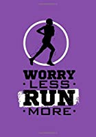 Worry Less Run More - Runners Training Journal/Log: An Undated 12 Week Runners Log with Blank Calendar and Notebook Pages (Purple/Violet) (Fun and Easy to Use Exercise and Fitness Notebooks)