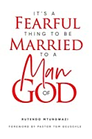 It's A Fearful Thing To Be Married To A Man of God