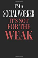 I'm A Social Worker It's Not For The Weak: Social Worker Notebook | Social Worker Journal | Handlettering | Logbook | 110 DOTGRID Paper Pages | 6 x 9