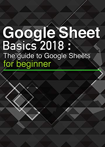 Google Sheets Basics 2018 : The guide to Google Sheets for beginner