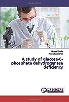 A study of glucose-6-phosphate dehydrogenase deficiency