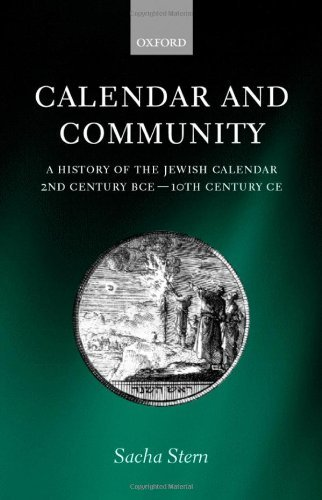 Calendar and Community: A History of the Jewish Calendar, 2nd Century BCE to 10th Century CE (English Edition)