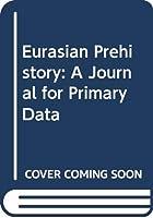 Eurasian Prehistory: A Journal for Primary Data