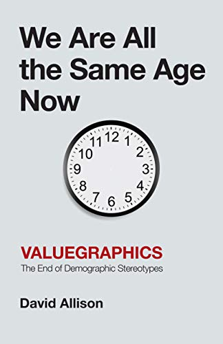 We Are All the Same Age Now: Valuegraphics, The End of Demographic Stereotypes (English Edition)
