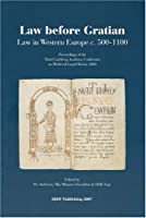 Law before Gratian: Law in Western Europe C. 500-1100 (Proceedings of the Carlsberg Academy Conferences on Medieval Legal History)
