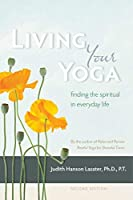 Living Your Yoga: Finding the Spiritual in Everyday Life by Judith Hanson Lasater(2015-04-28)