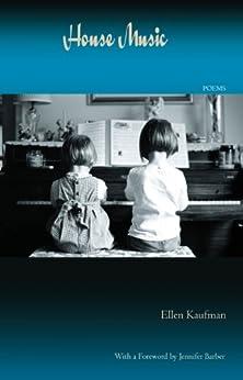 House Music - Poems: Poems by Ellen Kaufman by [Kaufman, Ellen]