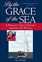 By the Grace of the Sea : A Woman's Solo Odyssey Around the World [並行輸入品]