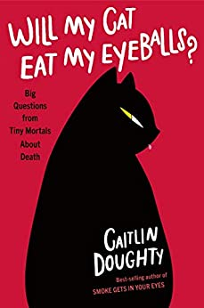 Will My Cat Eat My Eyeballs?: Big Questions from Tiny Mortals About Death by [Doughty, Caitlin]
