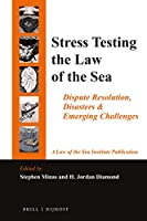Stress Testing the Law of the Sea: Dispute Resolution, Disasters & Emerging Challenges
