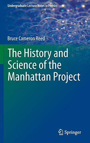 Download The History and Science of the Manhattan Project (Undergraduate Lecture Notes in Physics) 3642402968