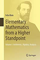 Elementary Mathematics from a Higher Standpoint: Volume I: Arithmetic, Algebra, Analysis