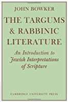 The Targums & Rabbinic Literature: An Introduction to Jewish Interpretations of Scripture