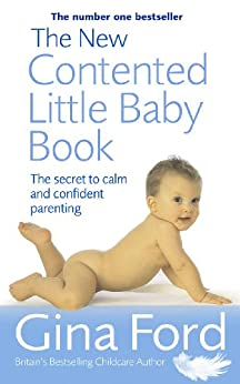 The New Contented Little Baby Book: The Secret to Calm and Confident Parenting by [Ford, Gina]