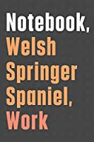 Notebook, Welsh Springer Spaniel, Work: For Welsh Springer Spaniel Dog Fans