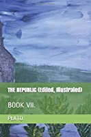 THE REPUBLIC (Edited, Illustrated): BOOK VII.