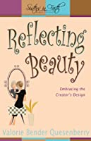 Reflecting Beauty: Embracing the Creator's Design (Sisters in Faith Bible Studies)