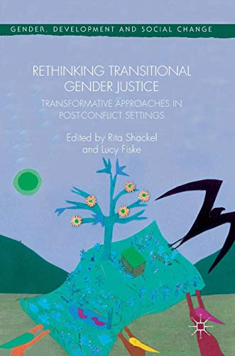 Rethinking Transitional Gender Justice: Transformative Approaches in Post-Conflict Settings (Gender, Development and Social Change)