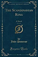 The Scandinavian Ring, Vol. 3 of 3: A Novel (Classic Reprint)