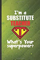 I'm a Substitute Teacher What's Your Superpower: Teacher Blank Lined Notebook Write Record. Practical Dad Mom Anniversary Gift, Fashionable Funny Creative Writing Logbook, Vintage Retro 6X9 110 Page