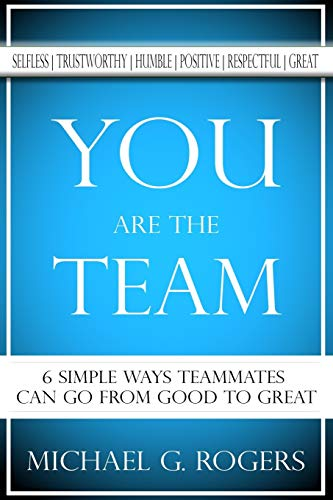 Download You Are The Team: 6 Simple Ways Teammates Can Go From Good To Great 1546770852