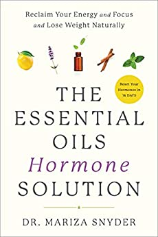 The Essential Oils Hormone Solution: Reclaim Your Energy and Focus and Lose Weight Naturally by [Snyder, Mariza]