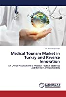 Medical Tourism Market in Turkey and Reverse Innovation: An Overall Assessment of Medical Tourism Statistics and the Role of Stakeholders