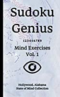 Sudoku Genius Mind Exercises Volume 1: Hollywood, Alabama State of Mind Collection