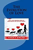 The Evolution of Love: How a New Paradigm Frees us From Fear so we can Love Openly [並行輸入品]