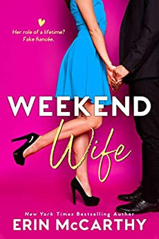 Weekend Wife: A Fake Fiancée Romantic Comedy Standalone by [McCarthy, Erin]