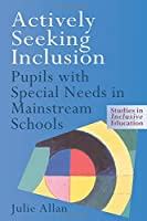 Actively Seeking Inclusion: Pupils with Special Needs in Mainstream Schools (Studies in Inclusive Education) (Studies in Inclusive Education Series)