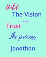 Hold The Vision and Trust The Process Jonathan's: 2020 New Year Planner Goal Journal Gift for Jonathan  / Notebook / Diary / Unique Greeting Card Alternative