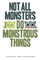 Not All Monsters Do Monstrous Things: Blank Lined Journal With Calendar For Monster Stories