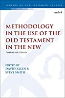 Methodology in the Use of the Old Testament in the New: Context and Criteria (Library of New Testament Studies)