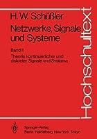 Netzwerke, Signale und Systeme: Theorie kontinuierlicher und diskreter Signale und Systeme (Hochschultext)