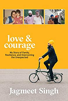 Love & Courage: My Story of Family, Resilience, and Overcoming the Unexpected by [Singh, Jagmeet]