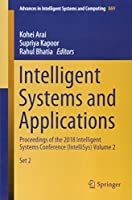 Intelligent Systems and Applications: Proceedings of the 2018 Intelligent Systems Conference (IntelliSys) Volume 2 (Advances in Intelligent Systems and Computing)