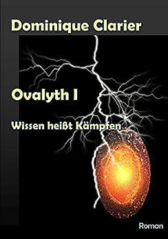 Ovalyth I - Wissen heißt Kämpfen (German Edition) by [Clarier, Dominique]